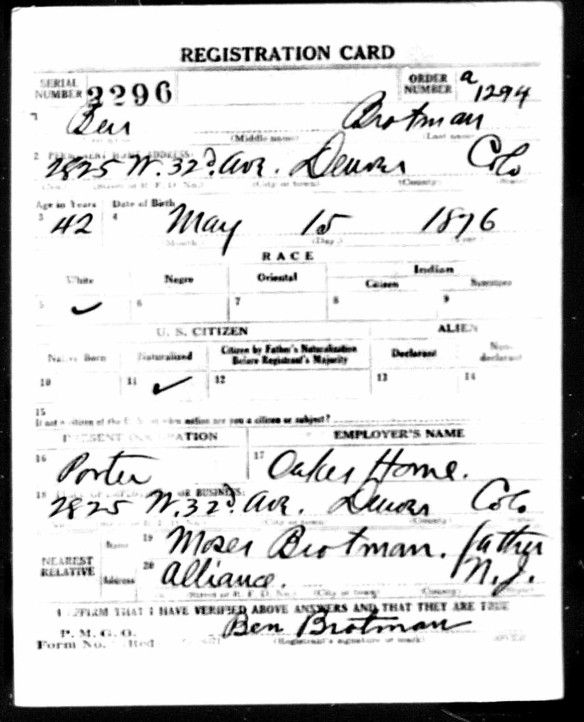 Ben Brotman World War I draft registration Registration State: Colorado; Registration County: Denver; Roll: 1544482; Draft Board: 1