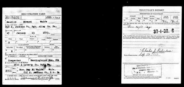 Maurice Wolfe World War I draft registration Registration State: Pennsylvania; Registration County: Allegheny; Roll: 1909278; Draft Board: 18
