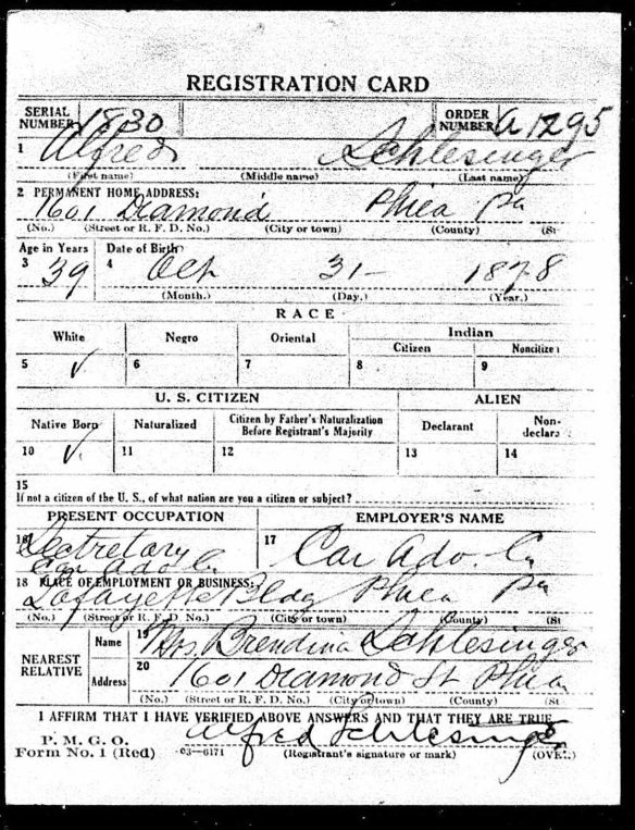 Alfred Schlesinger World War I draft registration Registration State: Pennsylvania; Registration County: Philadelphia; Roll: 1907753; Draft Board: 29