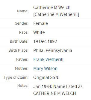 Catherine Wetherill Welch on SSACI Ancestry.com. U.S., Social Security Applications and Claims Index, 1936-2007 [database on-line]. Provo, UT, USA: Ancestry.com Operations, Inc., 2015.