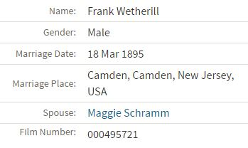 Frank Wetherill marriage to Maggie Schramm Ancestry.com. New Jersey, Marriage Records, 1670-1965 [database on-line]. Lehi, UT, USA: Ancestry.com Operations, Inc., 2016.