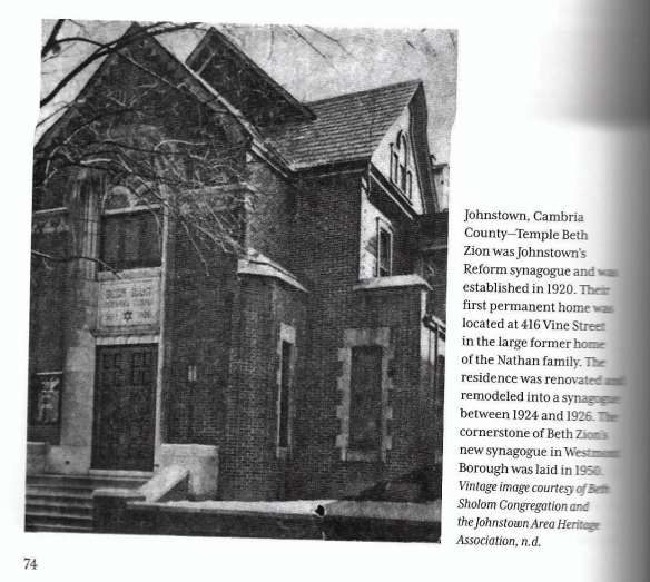 Beth Zion synagogue in Johnstown Courtesy of Julian H. Preisler. The Synagogues of Central and Western Pennsylvania: A Visual Journey (Fonthill Media 2014), p. 74 Courtesy of Beth Shalom Synagogue and the Johnstown Area Heritage Association